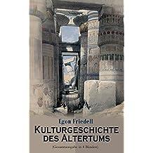 Kulturgeschichte des Altertums (Gesamtausgabe in 4 Bänden): Kulturgeschichte Ägyptens und des Alten Orients & Kulturgeschichte Griechenlands