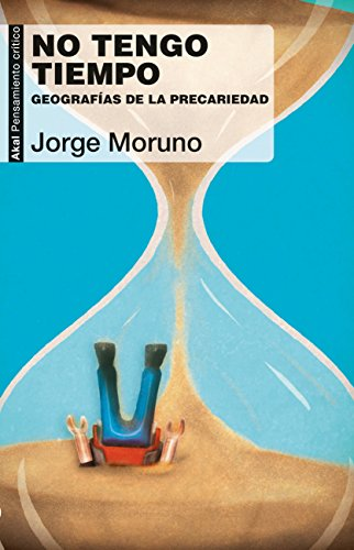 No tengo tiempo. Geografías de la precariedad (Pensamiento crítico) por Jorge Moruno
