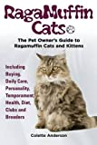 RagaMuffin Cats, The Pet Owners Guide to Ragamuffin Cats and Kittens Including Buying, Daily Care, Personality, Temperament, Health, Diet, Clubs and Breeders by Colette Anderson (2014-05-23)