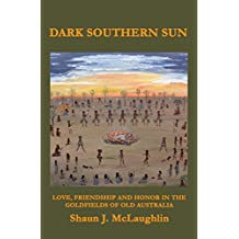 Dark Southern Sun: Love, friendship, and honor in the goldfields of old Australia (Ryan's Journey Book 2)