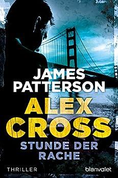 Stunde der Rache - Alex Cross 7 -: Thriller von [Patterson, James]