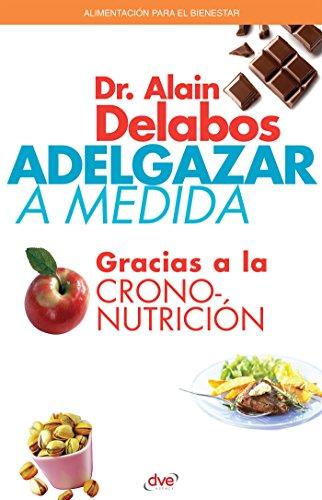 Adelgazar a medida gracias a la crononutrición por Alain Dr. Delabos