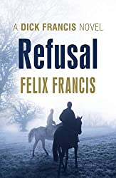 Refusal (Dick Francis Novel) by Felix Francis (2013-09-12)
