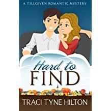 Hard to Find: A Tillgiven Romantic Mystery (The Tillgiven Romantic Mysteries) (Volume 1) by Traci Tyne Hilton (2015-01-09)