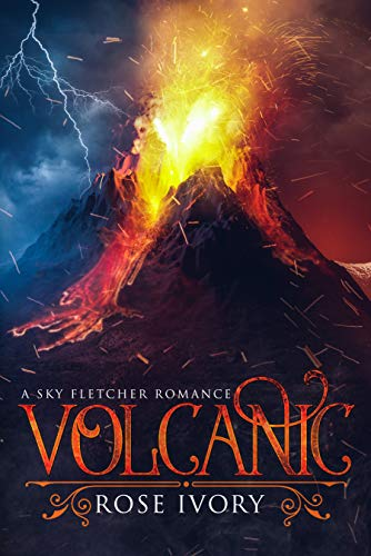 Volcanic (Sky Fletcher Book 1) by Rose Ivory