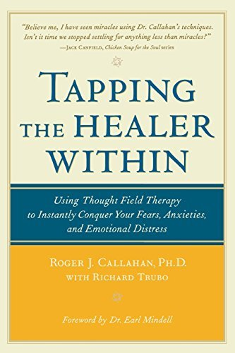 Tapping the Healer Within: Using Thought-Field Therapy to Instantly Conquer Your Fears, Anxieties, and Emotional Distress by Roger Callahan (2002-05-30)