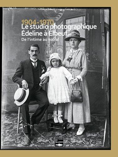 Le Studio Photographique Edeline a Elbeuf 1904-1970