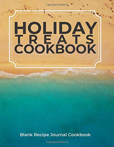 Holiday Treats Cookbook Blank Recipe Journal Cookbook: Organize And Reference Your Special Cooking with our Cookbook to note and write down all your special recipes (Recipe cook book, Band 77)