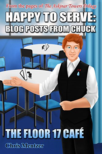 Happy to Serve: Blog posts from Chuck (The Floor 17 Cafe Book 1) (English Edition)