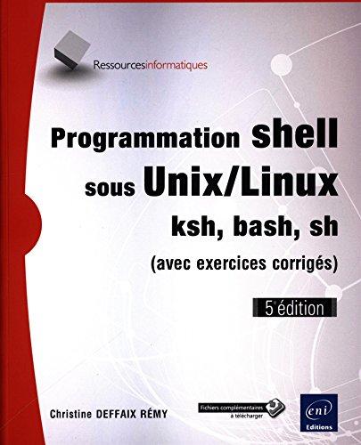 Programmation shell sous Unix/Linux - sh, ksh, bash (avec exercices corrigés) (5e édition) par Christine DEFFAIX RÉMY
