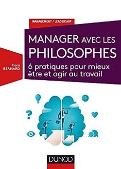 Manager avec les philosophes : 6 pratiques pour mieux être et agir au travail (Management/Leadership) par [Bernard, Flora]