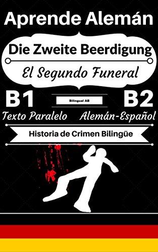 [Aprende Alemán — Historia de Crimen Bilingüe] Die Zweite Beerdigung — El Segundo Funeral: Texto Paralelo (Alemán B1, Alemán B2) (Historias Bilingües Alemán-Español) (English Edition) por Bilingual AB