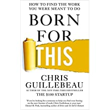 Born For This: How to Find the Work You Were Meant to Do by Chris Guillebeau(2016-04-21)