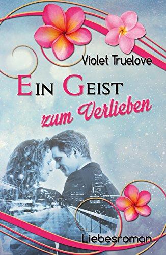 Ein Geist zum Verlieben (Zum-Verlieben-Reihe 6) von [Truelove, Violet]