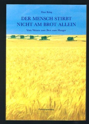 Der Mensch stirbt nicht am Brot allein. vom Weizen zum Brot zum Hunger. Lesebuch zum Film