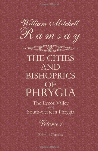the-cities-and-bishoprics-of-phrygia-being-an-essay-of-the-local-history-of-phrygia-from-the-earlies