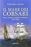 Il mare dei corsari. Russi, francesi e inglesi in Adriatico 1797-1815