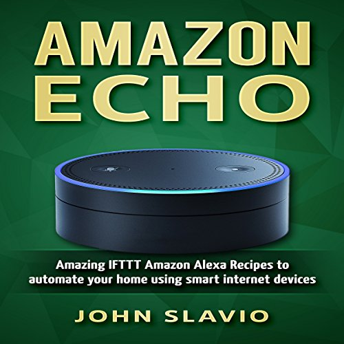 Amazon-Echo-Amazing-IFTTT-Amazon-Alexa-Recipes-to-Automate-Your-Home-Using-Smart-Internet-Devices