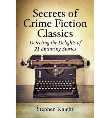 [(Secrets of Crime Fiction Classics: Detecting the Delights of 21 Enduring Stories)] [Author: Stephen Knight] published on (January, 2015)