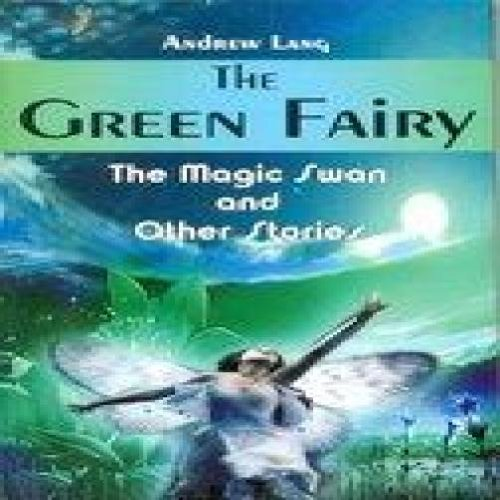 Fic. Clcs.- The Green Fairy- The Magic Swan (Hardcover)