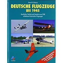 Deutsche Flugzeuge bis 1945: Geschichte, Technik und Standorte von 3200 erhaltenen historischen Flugzeugen