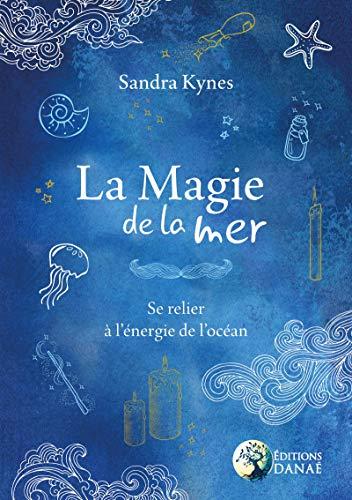 La Magie de la Mer - Se Relier a l'Energie de l'Océan par  Kynes Sandra