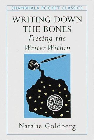 Writing Down the Bones: Freeing the Writer within (Shambhala Pocket Classics) by Natalie Naimark-Goldberg (1998-10-01)