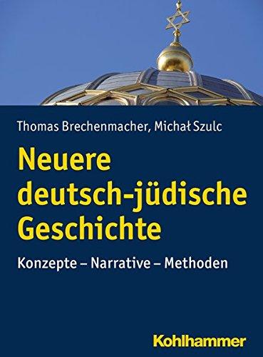 Neuere deutsch-jüdische Geschichte: Konzepte - Narrative - Methoden (Urban Akademie)