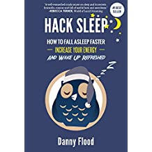 Hack Sleep: How to Fall Asleep Faster, Sleep Better and Sleep Well, and Naturally Reverse Sleep Disorders (Hacks to Create a New Future Book 4) (English Edition)