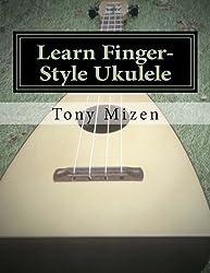 Learn Finger-Style Ukulele: with Music Theory by Tony Mizen (2014-07-31)
