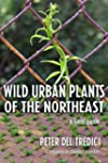 Wild Urban Plants of the Northeast: A...