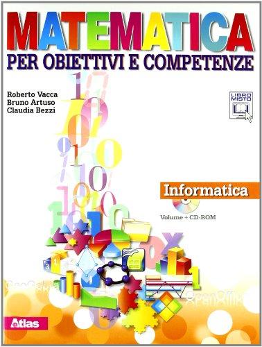 Matematica per obiettivi e competenze. Informatica. Con espansione online. Per la Scuola media. Con CD-ROM