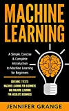 Machine Learning: A Simple, Concise & Complete Introduction to Machine Learning for Beginners (Contains 2 Texts: Machine Learning for Beginners and Machine ... for Absolute Beginners) (English Edition)