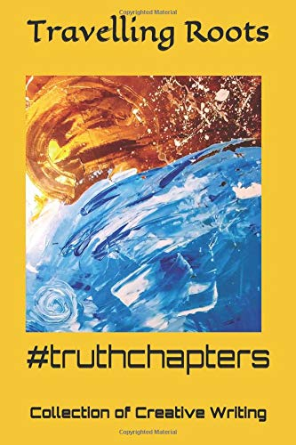 #truthchapters: Collection of Creative Writing por Travelling Roots