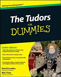 The Tudors For Dummies by [Loades, David, Trow, Mei]