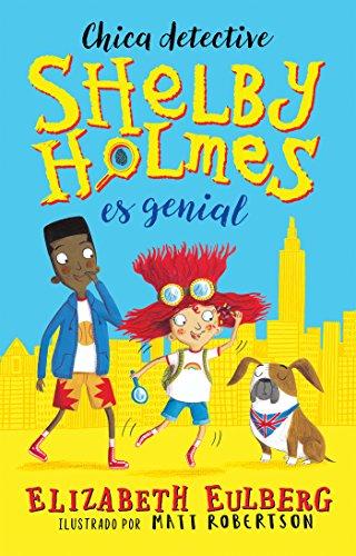 Shelby Holmes es genial por Elizabeth Eulberg