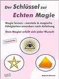 Der Schlüssel zur Echten Magie. Magie lernen - mentale & magische Fähigkeiten erwerben nach Anleitung.: Dem Magier erfüllt sich jeder Wunsch. (German Edition)
