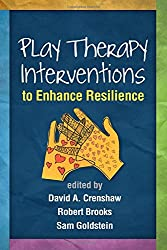 Play Therapy Interventions to Enhance Resilience (Creative Arts and Play Therapy)