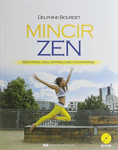 Mincir zen : Mditation, Yoga, Sophrologie, Auto-hypnose (1CD audio)