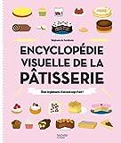 Encyclopédie visuelle de la pâtisserie: Toute la pâtisserie d'un seul coup d'oeil !...