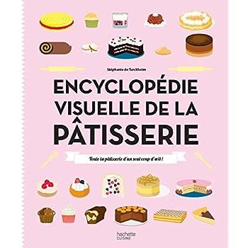 Encyclopédie visuelle de la pâtisserie: Toute la pâtisserie d'un seul coup d'oeil !