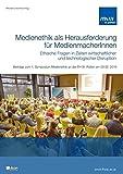 Medienethik als Herausforderung für MedienmacherInnen - ethische Fragen in Zeiten wirtschaftlicher und technologischer Disruption: Beiträge zum 1. ... FH St. Pölten am 29.02. 2016 (Tagungsbände)