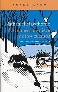 La muñeca de nieve y otros cuentos par  Nathaniel Hawthorne