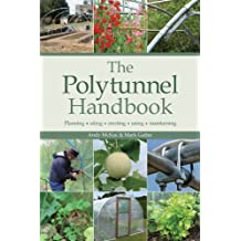 The Polytunnel Handbook: Planning/Siting/Erecting/Using/Maintaining by Mark Gatter (2008-12-01)