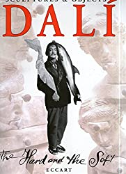 Dali : the hard and the soft : spells for the magic of form sculptures and objects