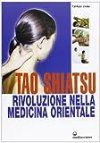 eBook Gratis da Scaricare Tao shiatsu Rivoluzione nella medicina orientale (PDF,EPUB,MOBI) Online Italiano