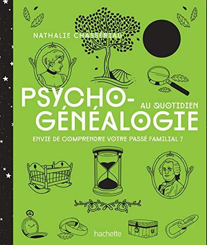Psychogénéalogie au quotidien: Envie de compendre votre passé familial ? par Nathalie Chassériau