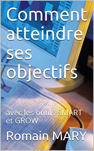 Couverture du livre Comment atteindre ses objectifs : avec les outils SMART et GROW