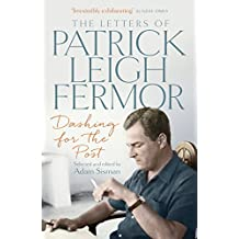 Dashing for the Post: The Letters of Patrick Leigh Fermor (English Edition)