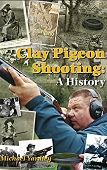 Clay Pigeon Shooting: A History (English Edition) par [Yardley, Michael]